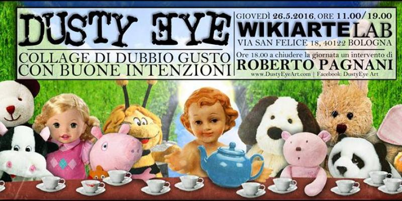 Dusty shows Eye - Collage of doubt taste with good intentions. It presents Roberto Pagnani 18.00